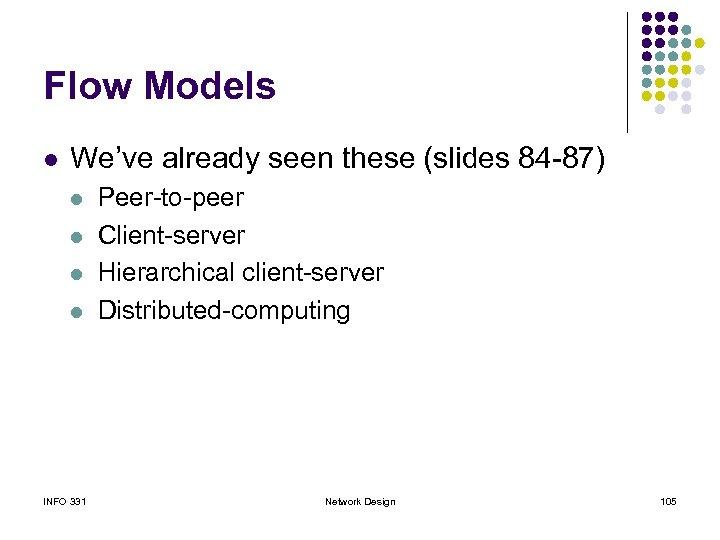 Flow Models l We've already seen these (slides 84 -87) l l INFO 331