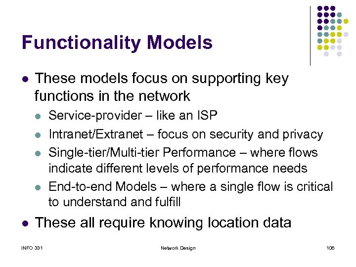 Functionality Models l These models focus on supporting key functions in the network l
