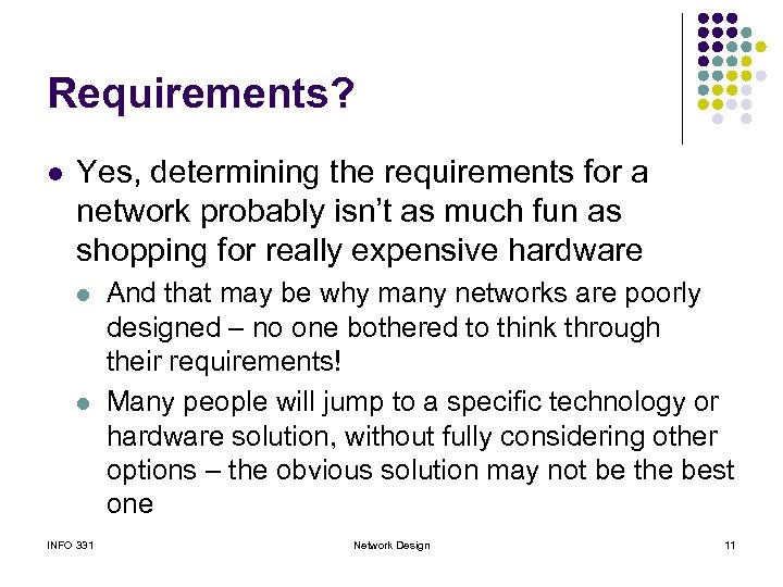 Requirements? l Yes, determining the requirements for a network probably isn't as much fun