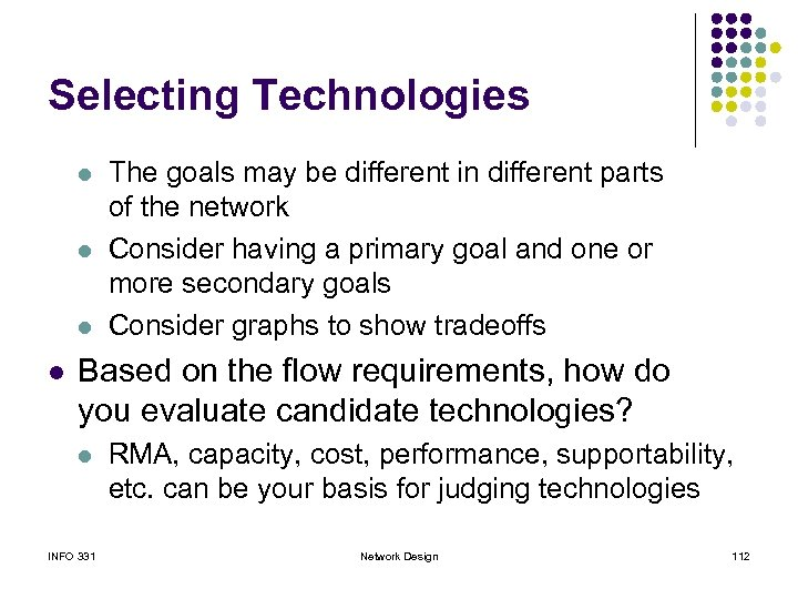 Selecting Technologies l l The goals may be different in different parts of the