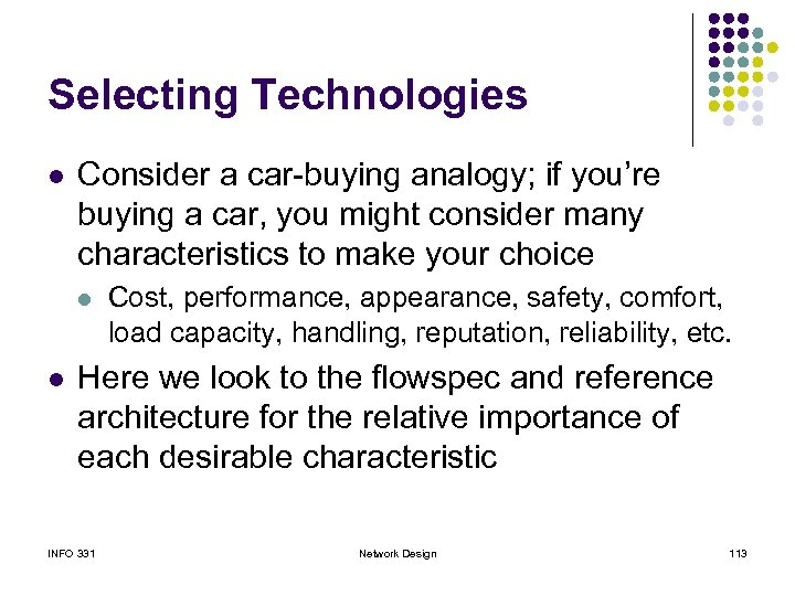 Selecting Technologies l Consider a car-buying analogy; if you're buying a car, you might
