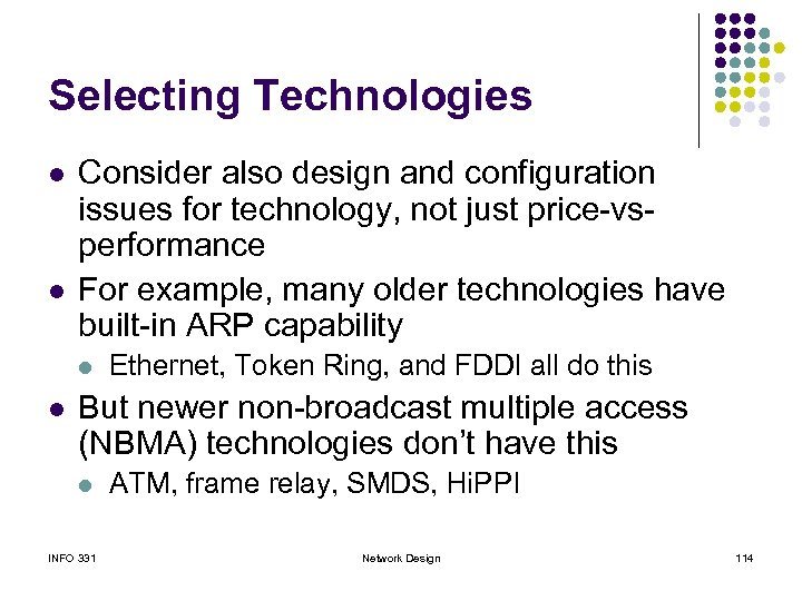 Selecting Technologies l l Consider also design and configuration issues for technology, not just