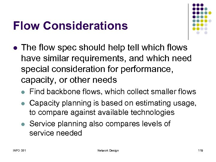 Flow Considerations l The flow spec should help tell which flows have similar requirements,