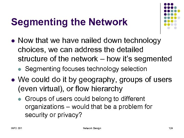 Segmenting the Network l Now that we have nailed down technology choices, we can