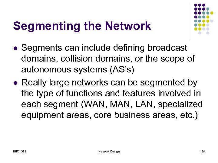 Segmenting the Network l l Segments can include defining broadcast domains, collision domains, or
