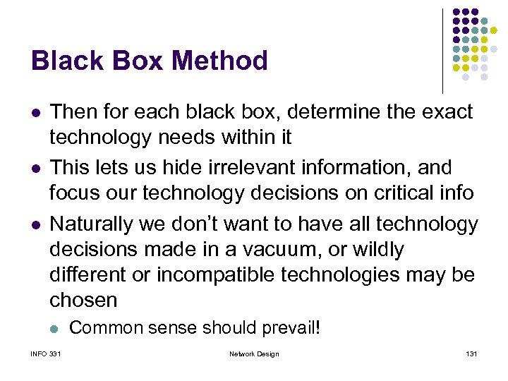 Black Box Method l l l Then for each black box, determine the exact