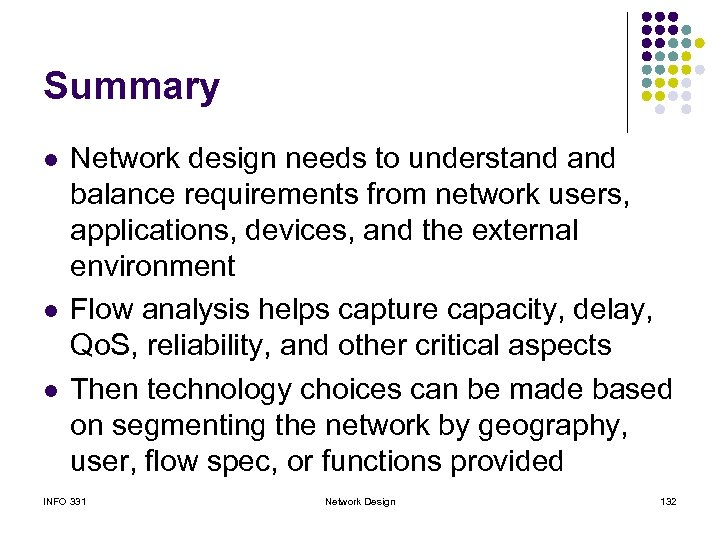 Summary l l l Network design needs to understand balance requirements from network users,