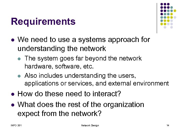 Requirements l We need to use a systems approach for understanding the network l
