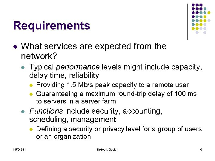 Requirements l What services are expected from the network? l Typical performance levels might
