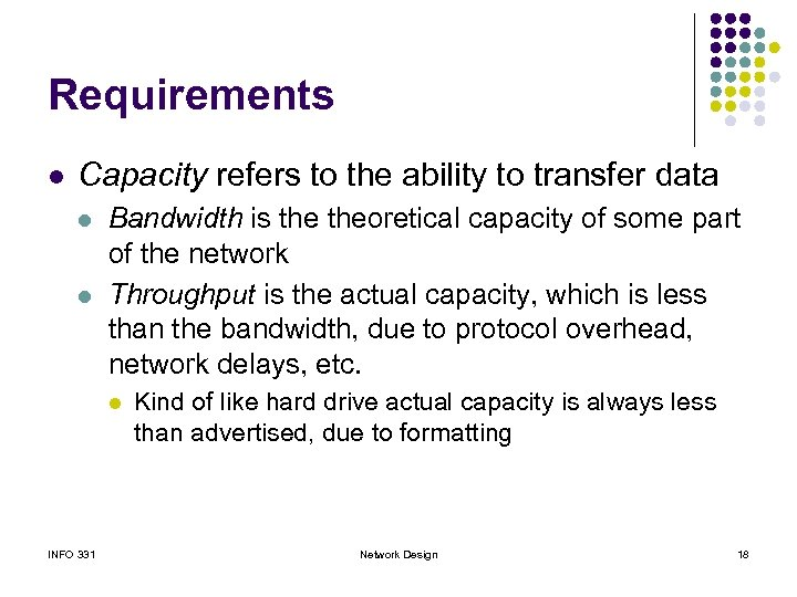 Requirements l Capacity refers to the ability to transfer data l l Bandwidth is