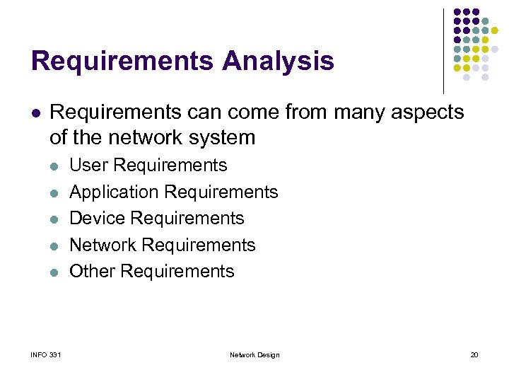 Requirements Analysis l Requirements can come from many aspects of the network system l