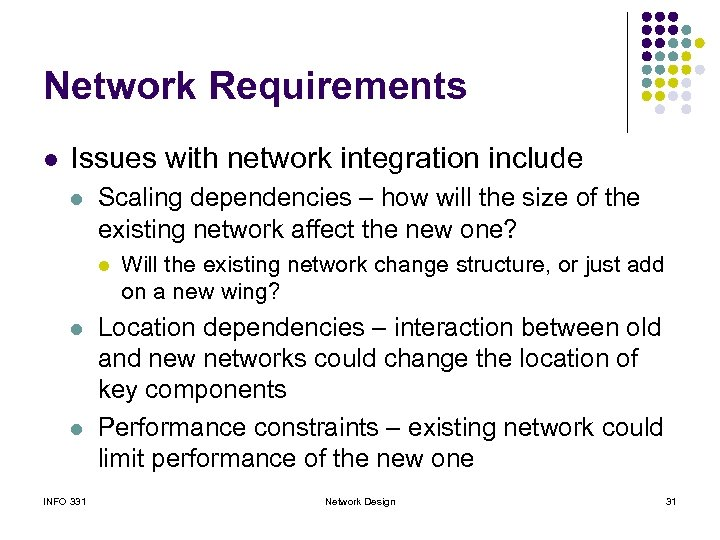 Network Requirements l Issues with network integration include l Scaling dependencies – how will