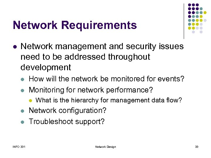 Network Requirements l Network management and security issues need to be addressed throughout development