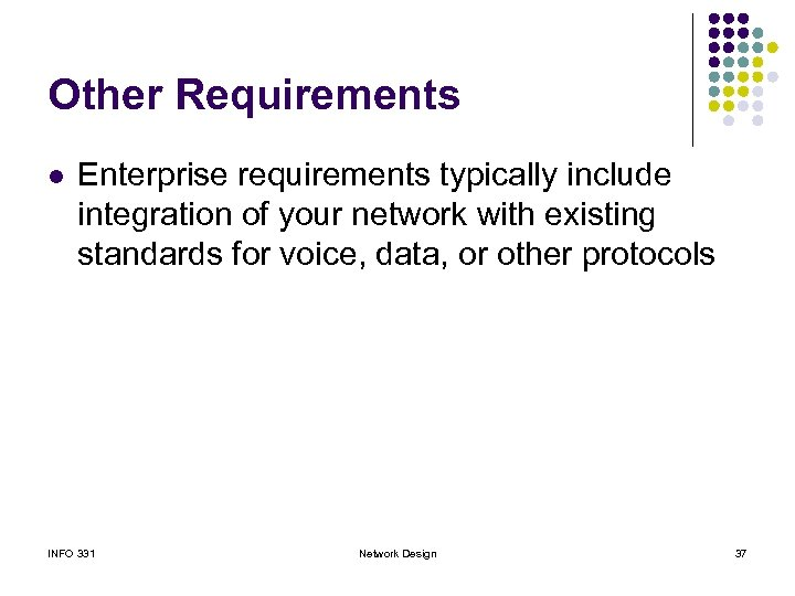 Other Requirements l Enterprise requirements typically include integration of your network with existing standards
