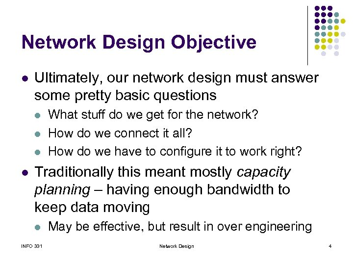 Network Design Objective l Ultimately, our network design must answer some pretty basic questions