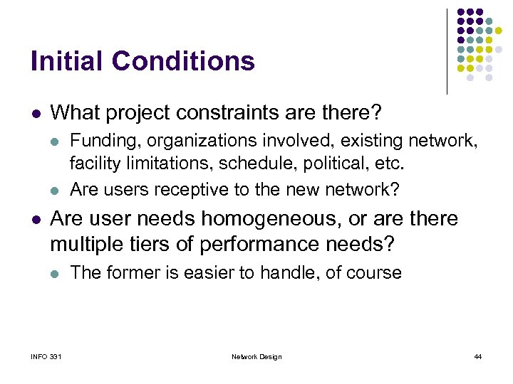 Initial Conditions l What project constraints are there? l l l Funding, organizations involved,