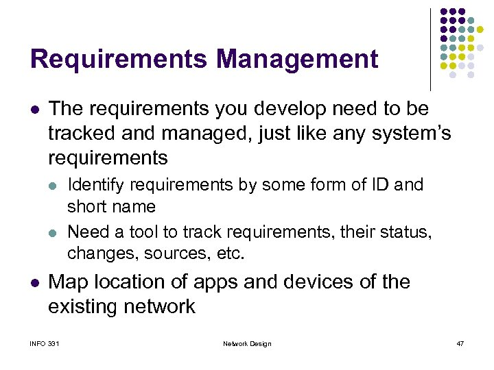 Requirements Management l The requirements you develop need to be tracked and managed, just