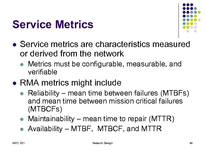 Service Metrics l Service metrics are characteristics measured or derived from the network l