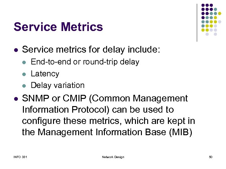 Service Metrics l Service metrics for delay include: l l End-to-end or round-trip delay