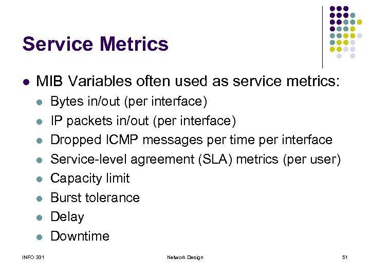 Service Metrics l MIB Variables often used as service metrics: l l l l
