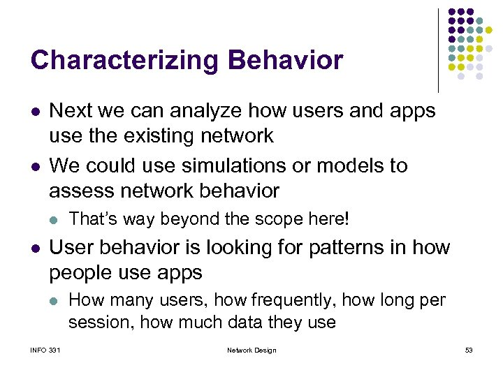 Characterizing Behavior l l Next we can analyze how users and apps use the