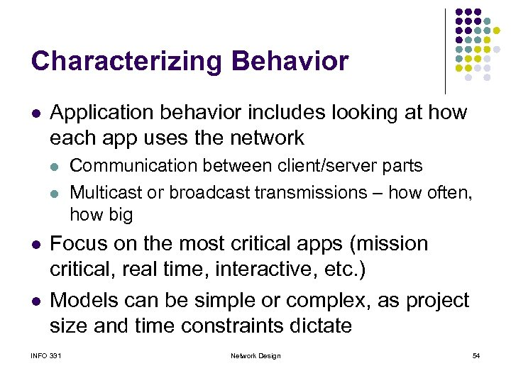 Characterizing Behavior l Application behavior includes looking at how each app uses the network