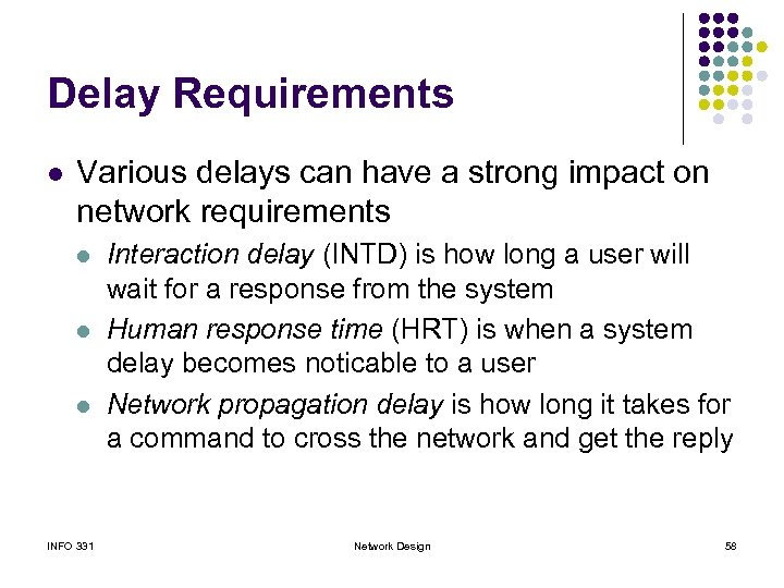 Delay Requirements l Various delays can have a strong impact on network requirements l