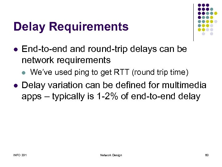 Delay Requirements l End-to-end and round-trip delays can be network requirements l l We've