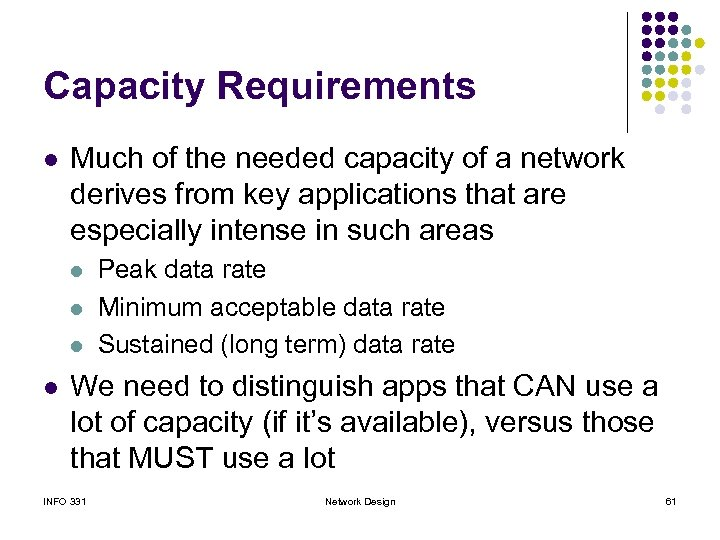 Capacity Requirements l Much of the needed capacity of a network derives from key