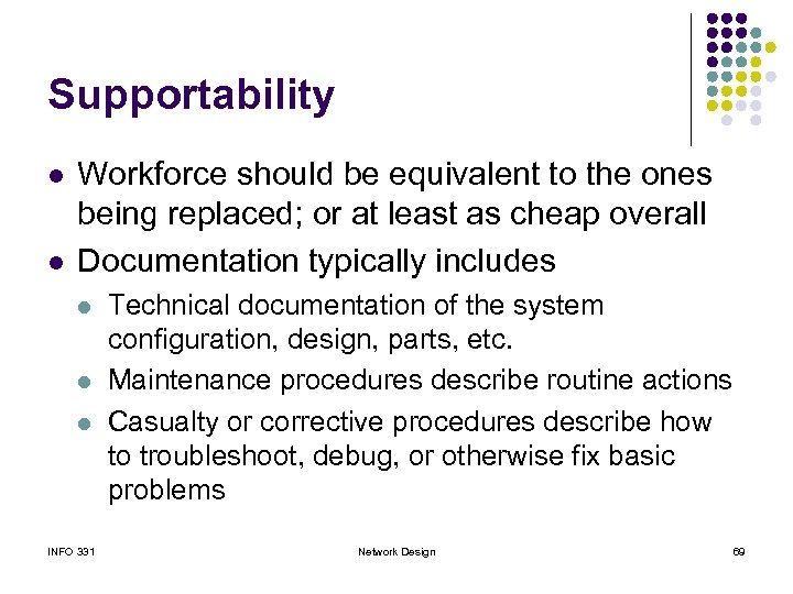 Supportability l l Workforce should be equivalent to the ones being replaced; or at