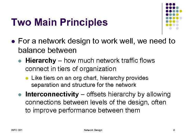 Two Main Principles l For a network design to work well, we need to