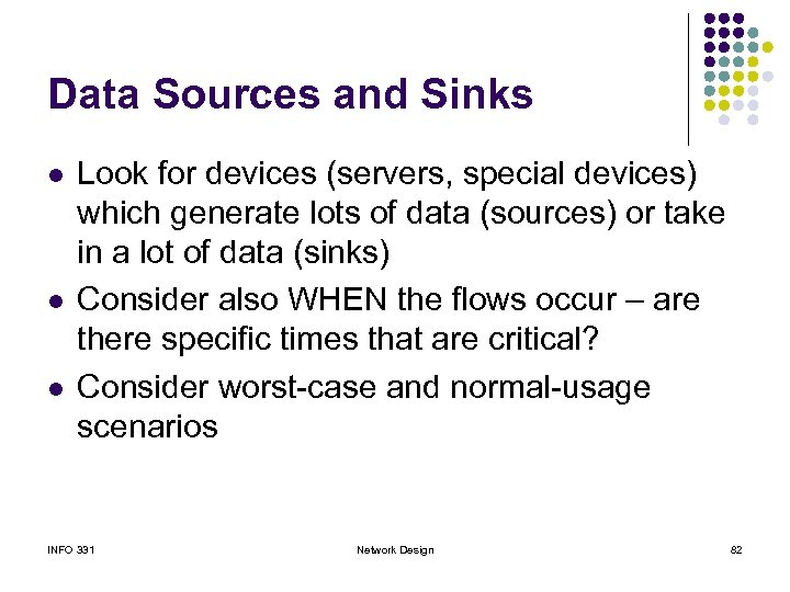 Data Sources and Sinks l l l Look for devices (servers, special devices) which
