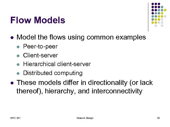 Flow Models l Model the flows using common examples l l l Peer-to-peer Client-server