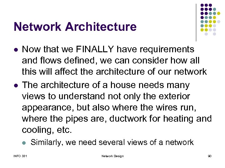 Network Architecture l l Now that we FINALLY have requirements and flows defined, we