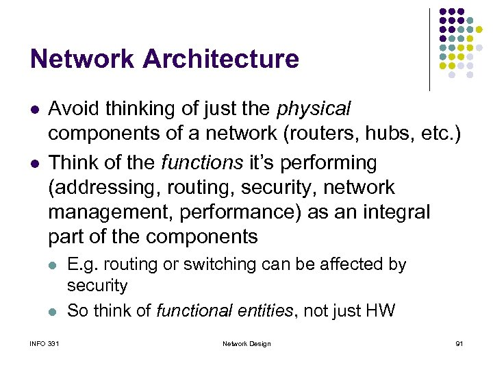 Network Architecture l l Avoid thinking of just the physical components of a network