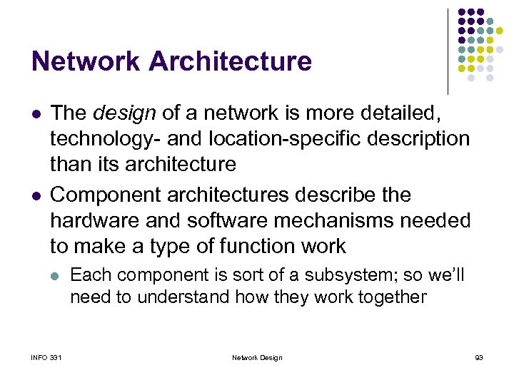 Network Architecture l l The design of a network is more detailed, technology- and