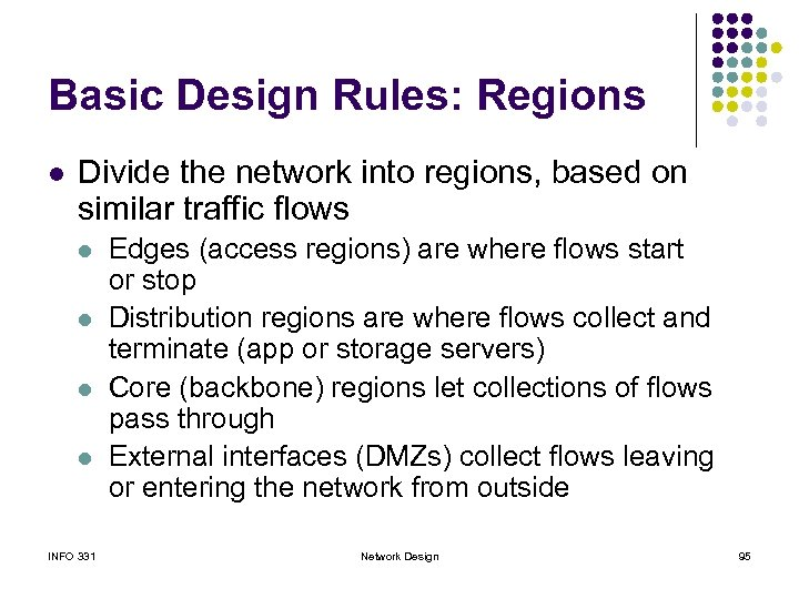Basic Design Rules: Regions l Divide the network into regions, based on similar traffic