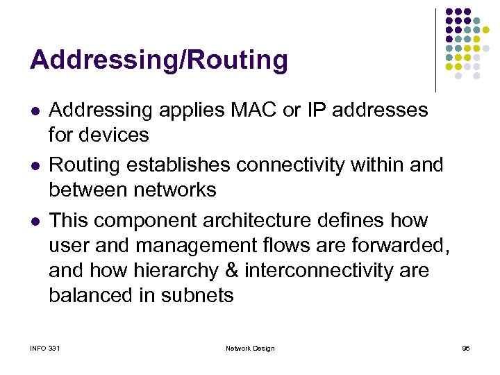Addressing/Routing l l l Addressing applies MAC or IP addresses for devices Routing establishes