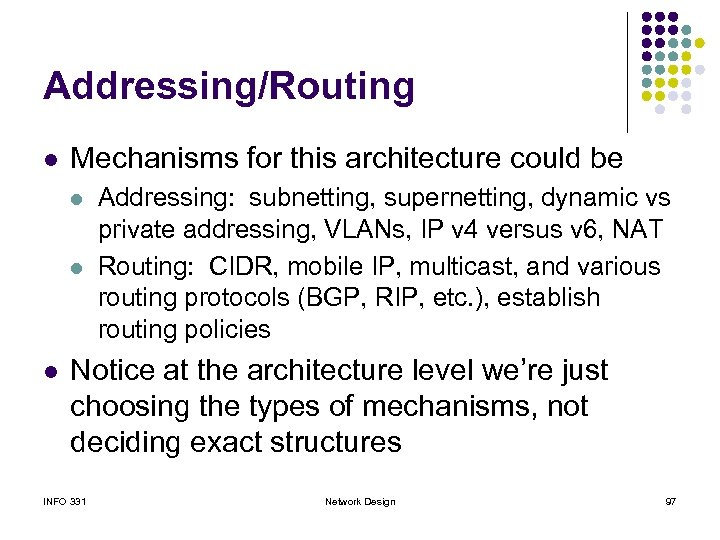 Addressing/Routing l Mechanisms for this architecture could be l l l Addressing: subnetting, supernetting,