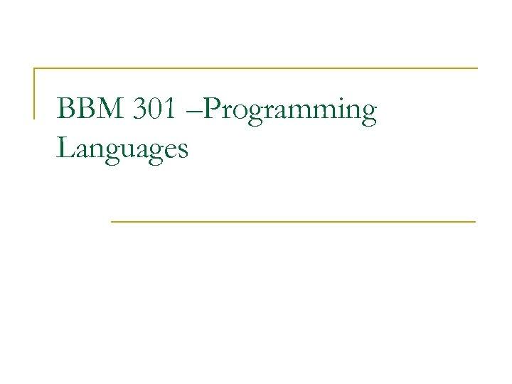BBM 301 –Programming Languages