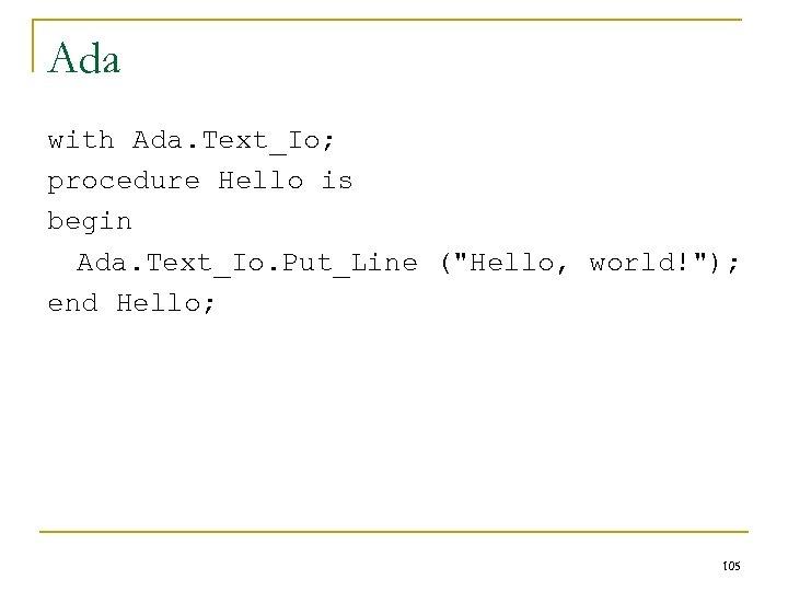 Ada with Ada. Text_Io; procedure Hello is begin Ada. Text_Io. Put_Line (