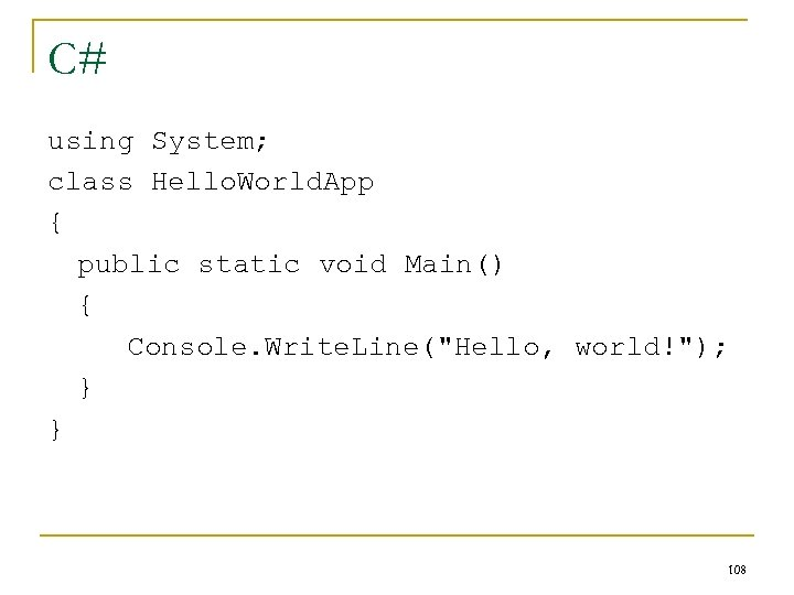 C# using System; class Hello. World. App { public static void Main() { Console.