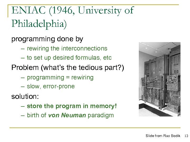 ENIAC (1946, University of Philadelphia) programming done by – rewiring the interconnections – to