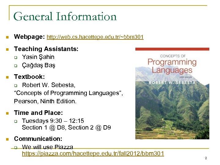 General Information n Webpage: http: //web. cs. hacettepe. edu. tr/~bbm 301 n Teaching Assistants: