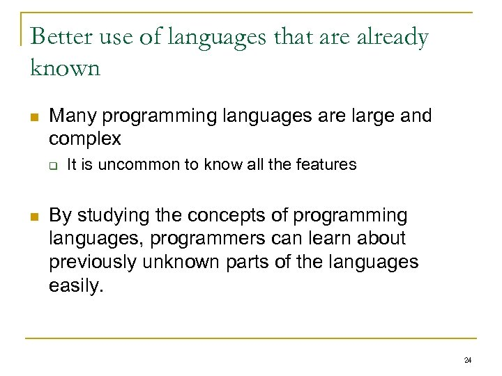 Better use of languages that are already known n Many programming languages are large