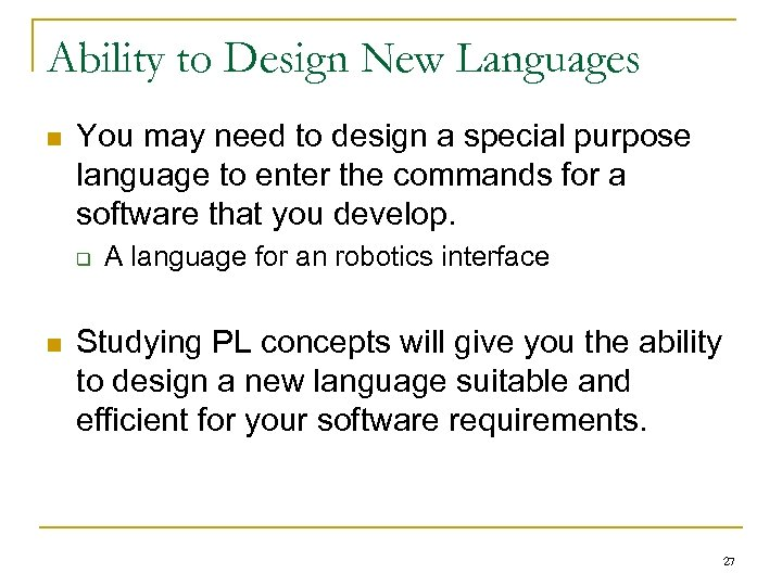 Ability to Design New Languages n You may need to design a special purpose
