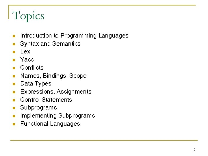 Topics n n n Introduction to Programming Languages Syntax and Semantics Lex Yacc Conflicts