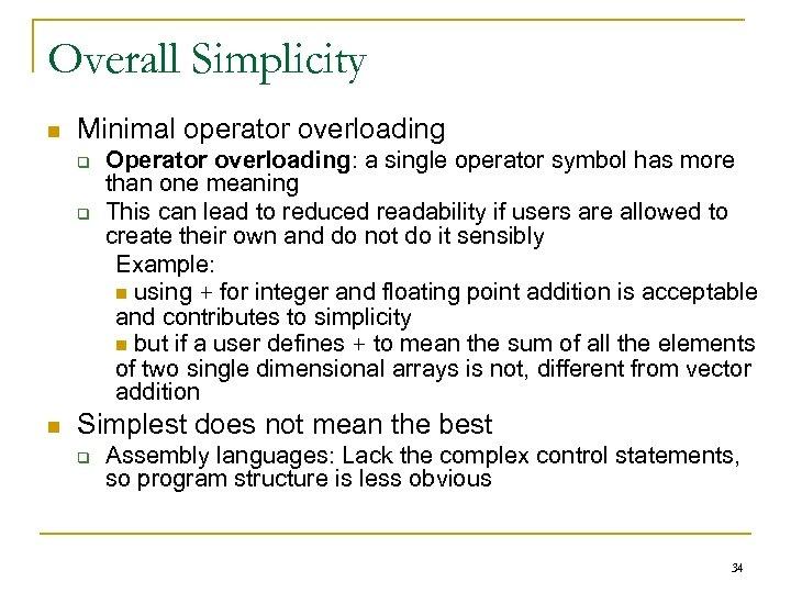 Overall Simplicity n Minimal operator overloading q q n Operator overloading: a single operator