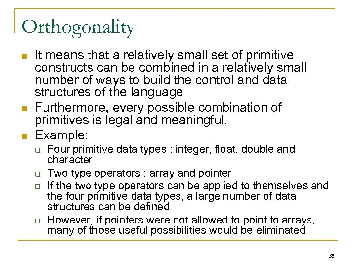 Orthogonality n n n It means that a relatively small set of primitive constructs