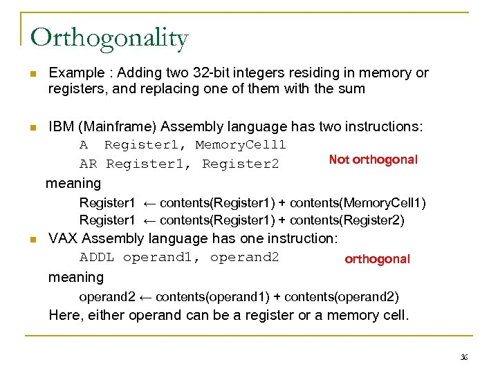 Orthogonality n Example : Adding two 32 -bit integers residing in memory or registers,